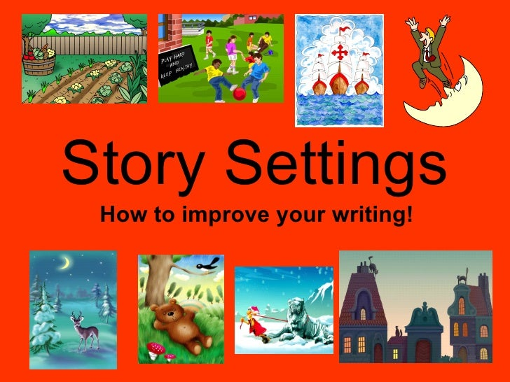 Story Settings How to improve your writing!