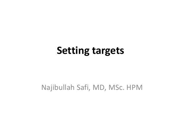Setting targetsNajibullah Safi, MD, MSc. HPM