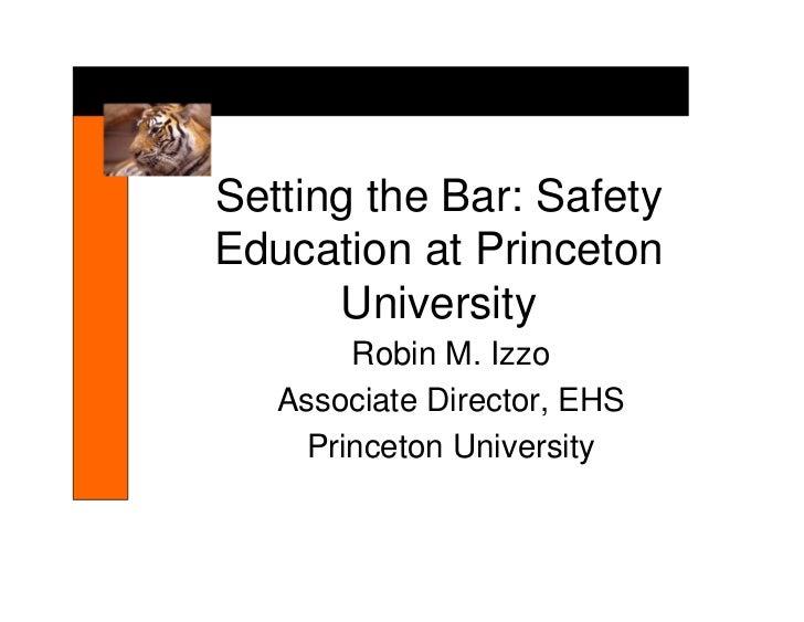 Setting the Bar: SafetyEducation at Princeton      University        Robin M. Izzo   Associate Director, EHS     Princeton...