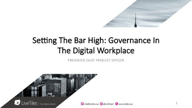 info@live)les.nyc@LiveTilesUIwww.live)les.nyc Se#ng The Bar High: Governance In The Digital Workplac...