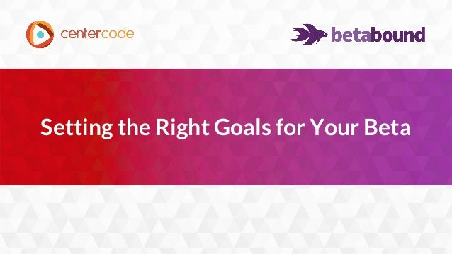 1 Setting the Right Goals for Your Beta