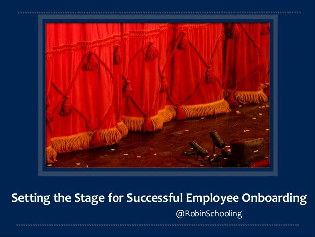 Setting	   the	   Stage	   for	   Successful	   Employee	   Onboarding  @RobinSchooling