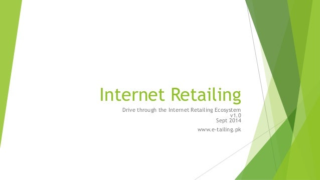 Internet Retailing  Drive through the Internet Retailing Ecosystem  v1.0  Sept 2014  www.e-tailing.pk