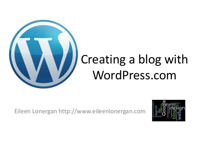 Creating a blog with                        WordPress.comEileen Lonergan http://www.eileenlonergan.com