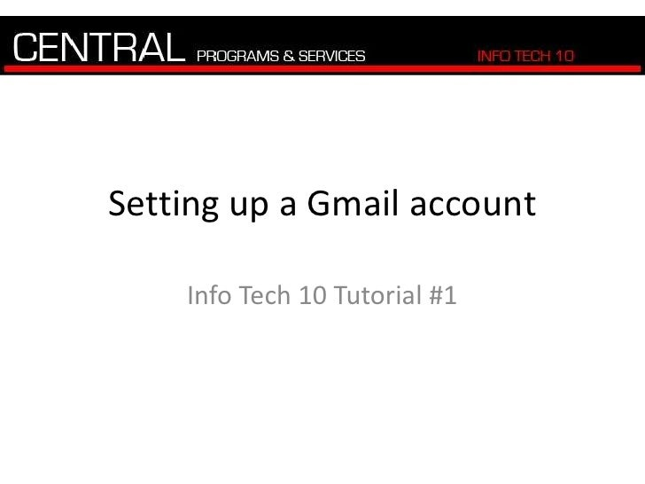 Setting up a Gmail account<br />Info Tech 10 Tutorial #1<br />