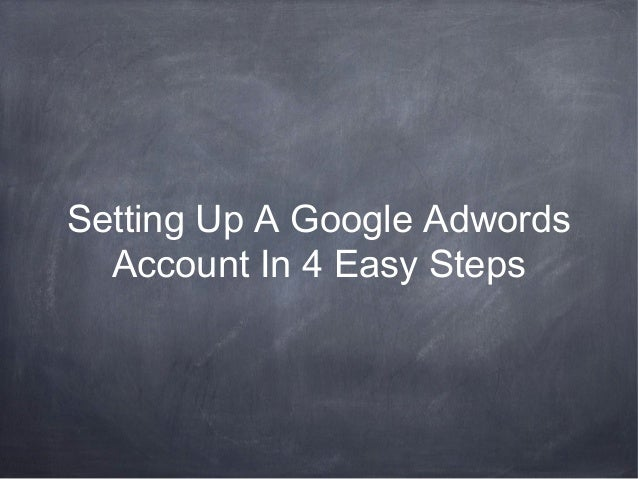 Setting Up A Google Adwords  Account In 4 Easy Steps