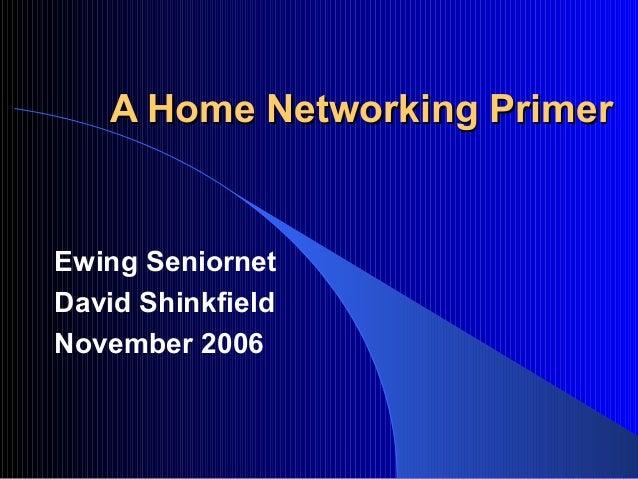 A Home Networking PrimerEwing SeniornetDavid ShinkfieldNovember 2006