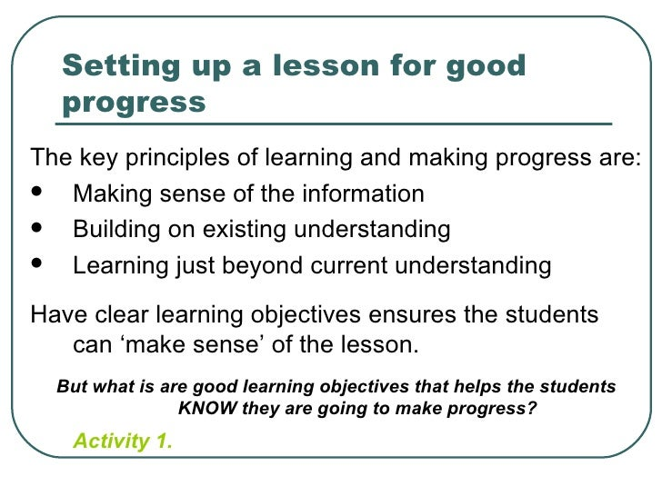 Setting up a lesson for good  progressThe key principles of learning and making progress are:  Making sense of the inform...