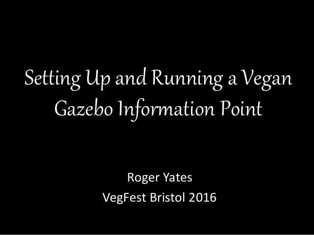 Setting Up and Running a Vegan Gazebo Information Point Roger Yates VegFest Bristol 2016