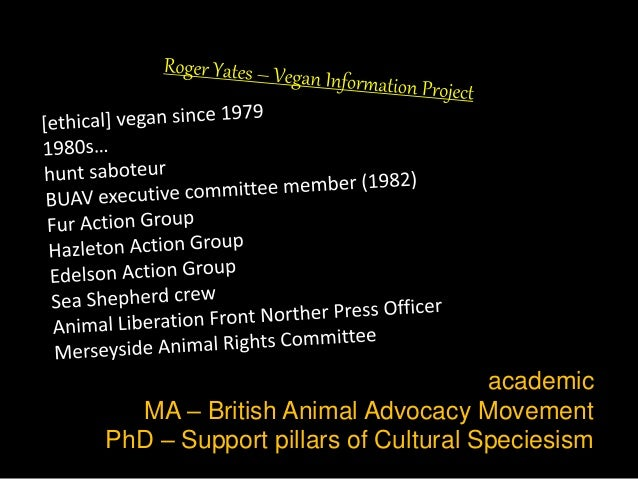 academic MA – British Animal Advocacy Movement PhD – Support pillars of Cultural Speciesism