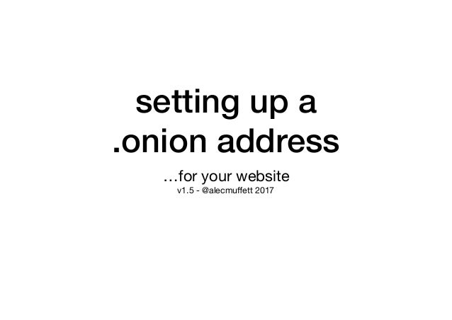 setting up a .onion address …for your website  v1.5 - @alecmuffett 2017
