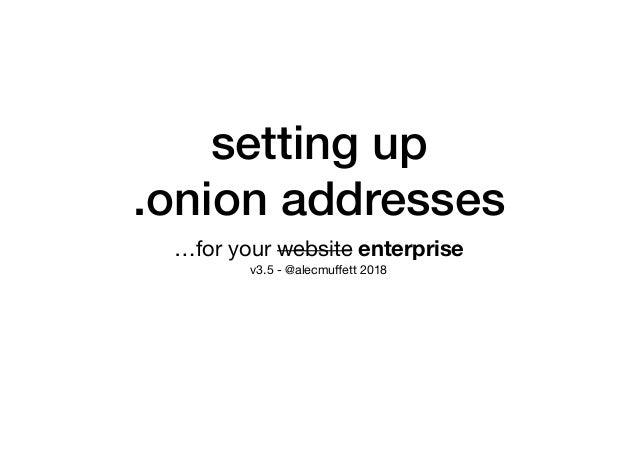 setting up .onion addresses …for your website enterprise  v3.5 - @alecmuffett 2018
