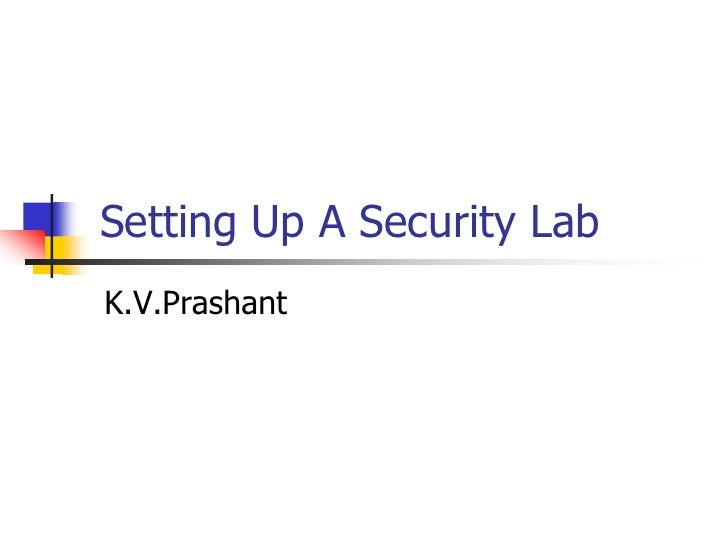 Setting Up A Security Lab<br />K.V.Prashant<br />