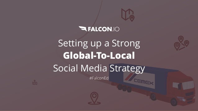 Setting up a Strong Global-To-Local SocialMedia Strategy #FalconEd