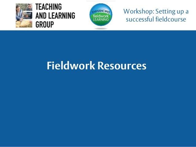 Fieldwork Resources Workshop: Setting up a successful fieldcourse