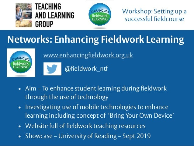 • Aim – To enhance student learning during fieldwork through the use of technology • Investigating use of mobile technolog...