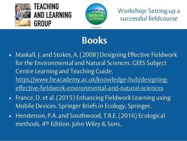 Books • Maskall, J. and Stokes, A. (2008) Designing Effective Fieldwork for the Environmental and Natural Sciences. GEES S...