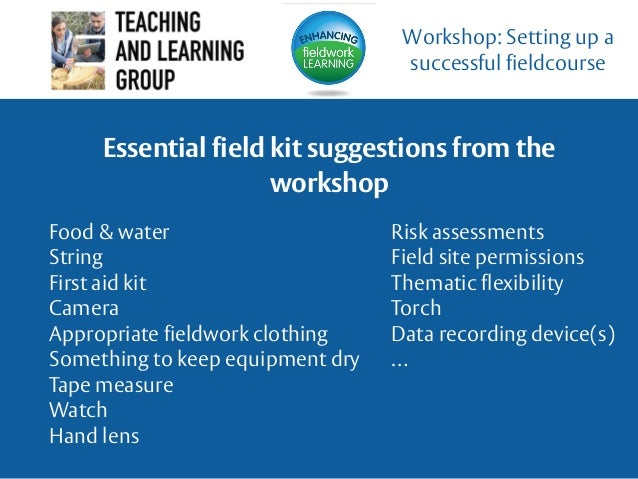 Essential field kit suggestions from the workshop Workshop: Setting up a successful fieldcourse Food & water String First ...