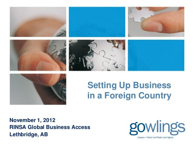 Setting Up Business                          in a Foreign CountryNovember 1, 2012RINSA Global Business AccessLethbridge, AB