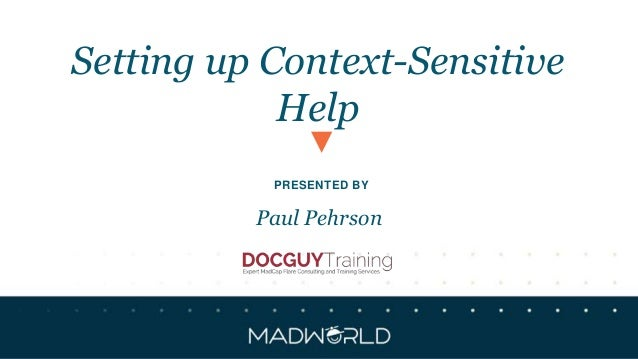 PRESENTED BY Setting up Context-Sensitive Help Paul Pehrson
