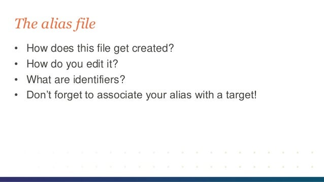 • How does this file get created? • How do you edit it? • What are identifiers? • Don't forget to associate your alias wit...