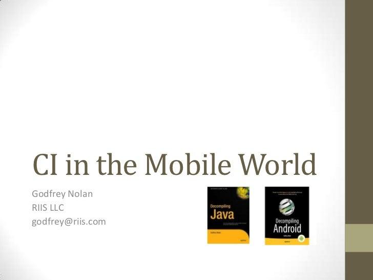 CI in the Mobile WorldGodfrey NolanRIIS LLCgodfrey@riis.com