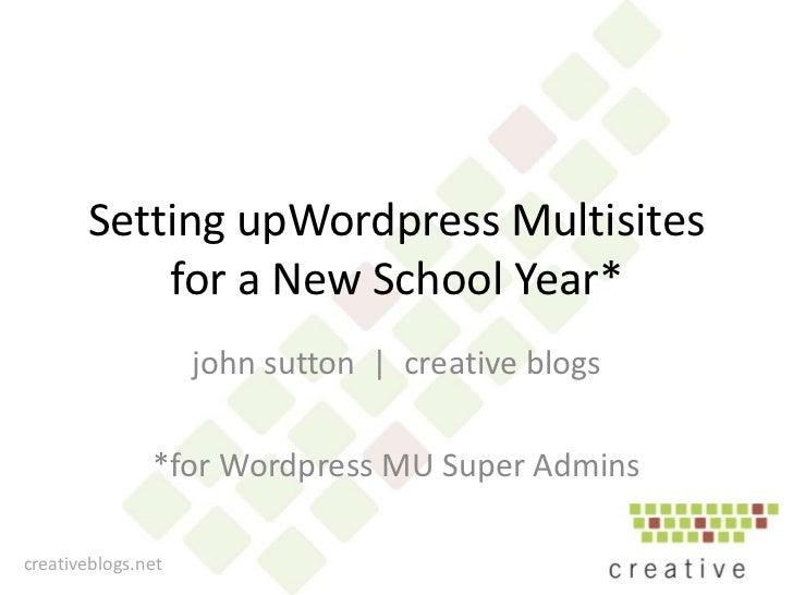 Setting upWordpressMultisites  for a New School Year*<br />john sutton  |  creative blogs <br />*for Wordpress MU Super Ad...
