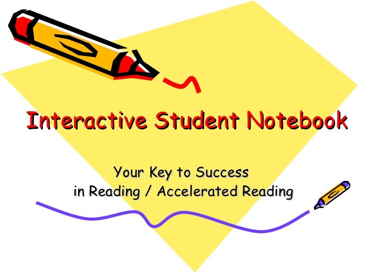 Interactive Student Notebook Your Key to Success  in Reading / Accelerated Reading