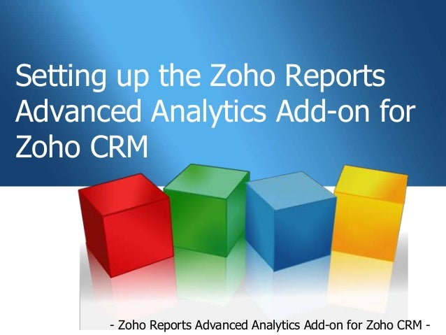 Setting up the Zoho ReportsAdvanced Analytics Add-on forZoho CRM      - Zoho Reports Advanced Analytics Add-on for Zoho CR...