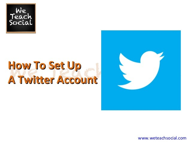 How To Set Up A Twitter Account  www.weteachsocial.com