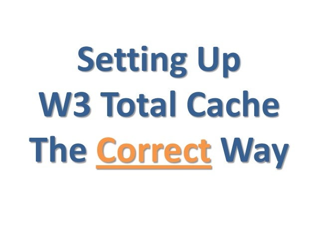 Setting Up W3 Total Cache The Correct Way