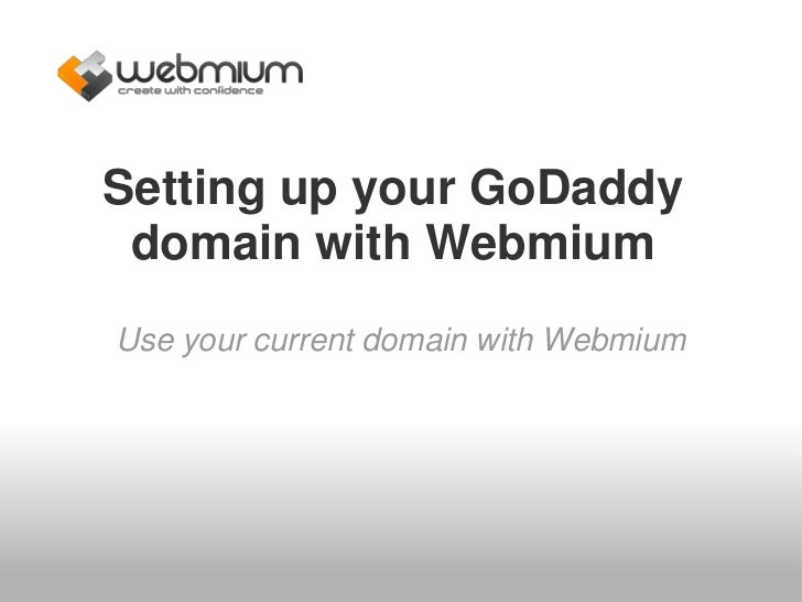 Setting up your GoDaddy domain with WebmiumUse your current domain with Webmium