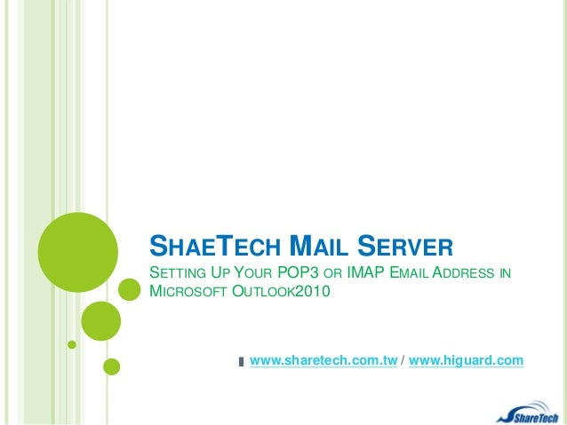 SHAETECH MAIL SERVER SETTING UP YOUR POP3 OR IMAP EMAIL ADDRESS IN MICROSOFT OUTLOOK2010  www.sharetech.com.tw / www.higua...