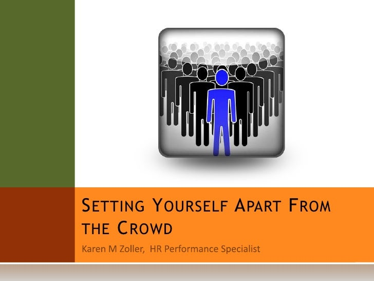 Karen M Zoller,  HR Performance Specialist<br />Setting Yourself Apart From the Crowd<br />