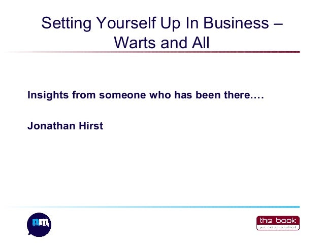 Setting Yourself Up In Business – Warts and All Insights from someone who has been there…. Jonathan Hirst