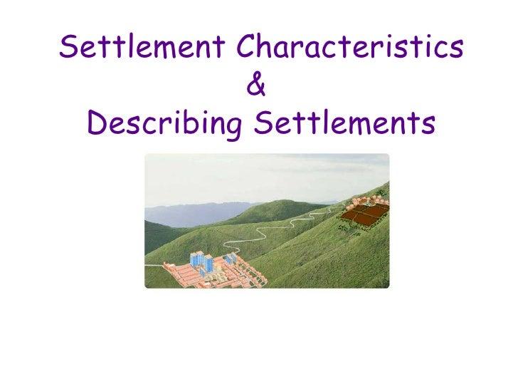 Settlement Characteristics &  Describing Settlements