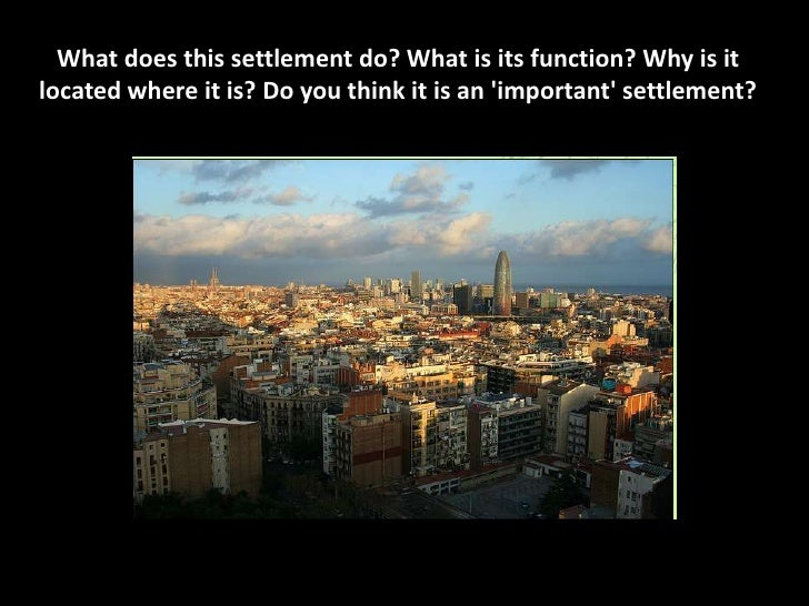 What does this settlement do? What is its function? Why is itlocated where it is? Do you think it is an important settleme...