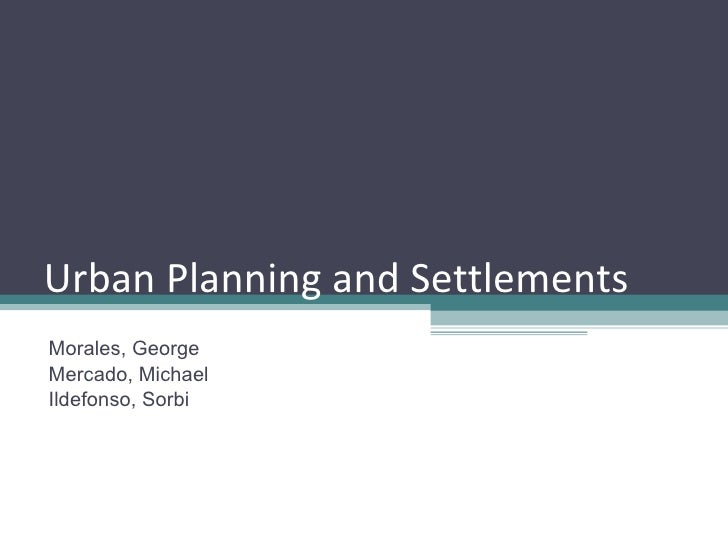 Urban Planning and Settlements Morales, George Mercado, Michael Ildefonso, Sorbi