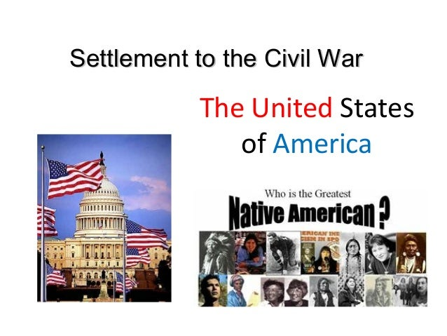 The United States of America Settlement to the Civil WarSettlement to the Civil War