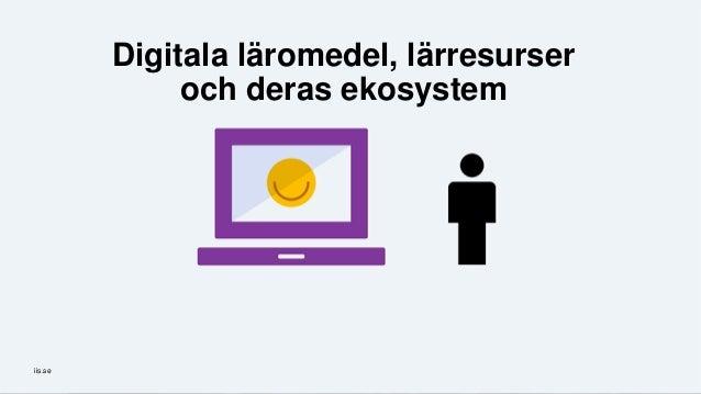 iis.seiis.se Digitala läromedel, lärresurser och deras ekosystem