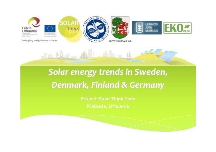 LIEPĀJAS PILSĒTAS DOMESolar energy trends in Sweden, Denmark, Finland & Germany        Project: Solar Think Tank          ...