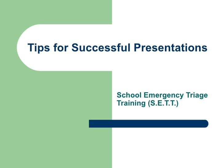Tips for Successful Presentations School Emergency Triage Training (S.E.T.T.)