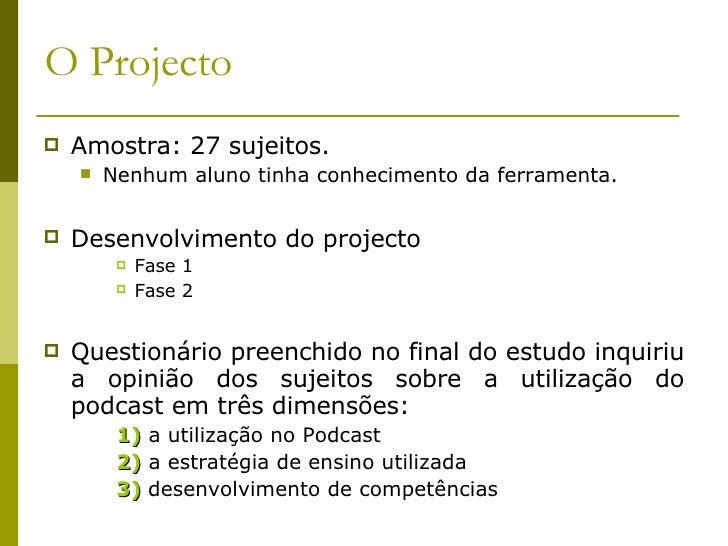 O Projecto <ul><li>Amostra: 27 sujeitos. </li></ul><ul><ul><li>Nenhum aluno tinha conhecimento da ferramenta. </li></ul></...