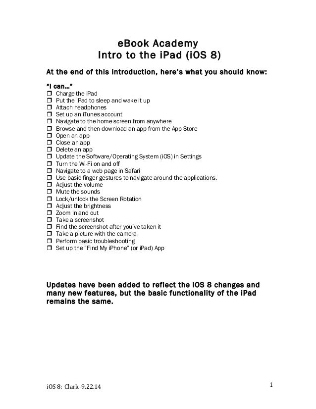 iOS  8:  Clark  9.22.14  1  eBook Academy  Intro to the iPad (iOS 8)  At the end of this introduction, here's what you sho...