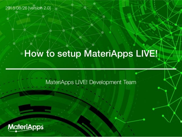 How to setup MateriApps LIVE! 2018/08/26 [version 2.0] MateriApps LIVE! Development Team