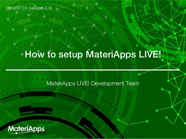 How to setup MateriApps LIVE! 2019/07/01 [version 2.3] MateriApps LIVE! Development Team