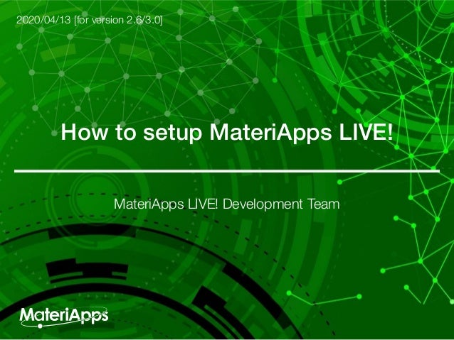 How to setup MateriApps LIVE! 2020/04/13 [for version 2.6/3.0] MateriApps LIVE! Development Team