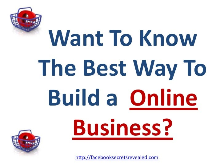 Want To Know The Best Way To Build a  Online Business?<br />http://facebooksecretsrevealed.com<br />