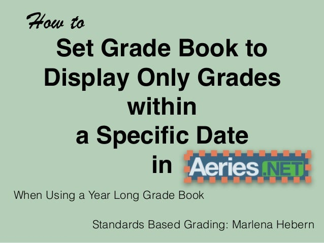 Set Grade Book to  Display Only Grades  within  a Specific Date  in  How to  When Using a Year Long Grade Book  Standards ...