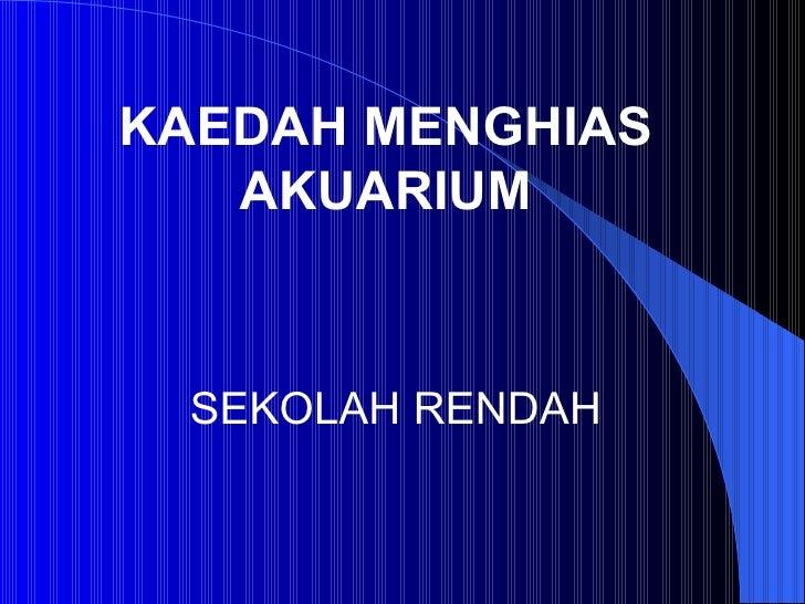 KAEDAH MENGHIAS AKUARIUM SEKOLAH RENDAH